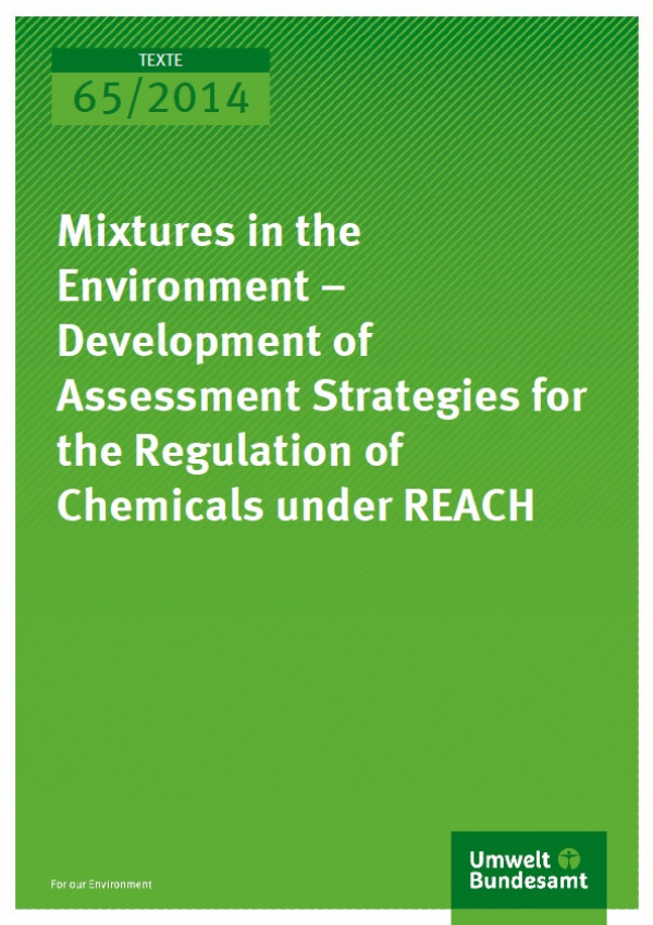 Cover Texte 65/2014 Mixtures in the Environment – Development of Assessment Strategies for the Regulation of Chemicals under REACH