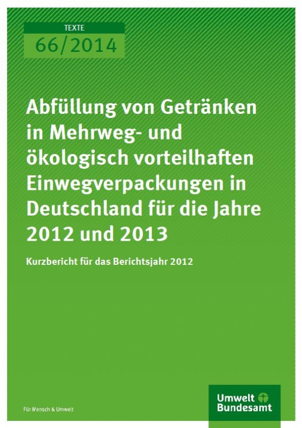Cover Texte 66/2014 Abfüllung von Getränken in Mehrweg- und ökologisch vorteilhaften Einwegverpackungen in Deutschland für die Jahre 2012 und 2013