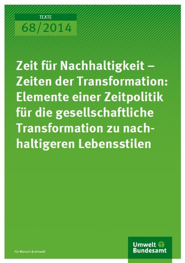 Cover Texte 68/2014 Zeit für Nachhaltigkeit – Zeiten der Transformation: Elemente einer Zeitpolitik für die gesellschaftliche Transformation zu nachhaltigeren Lebensstilen