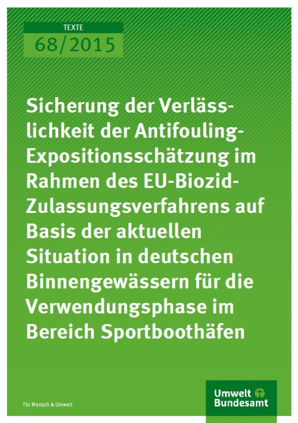Cover Texte 68/2015 Sicherung der Verlässlichkeit der Antifouling- Expositionsschätzung im Rahmen des EUBiozid- Zulassungsverfahrens auf Basis der aktuellen Situation in deutschen Binnengewässern für die Verwendungsphase im Bereich Sportboothäfen