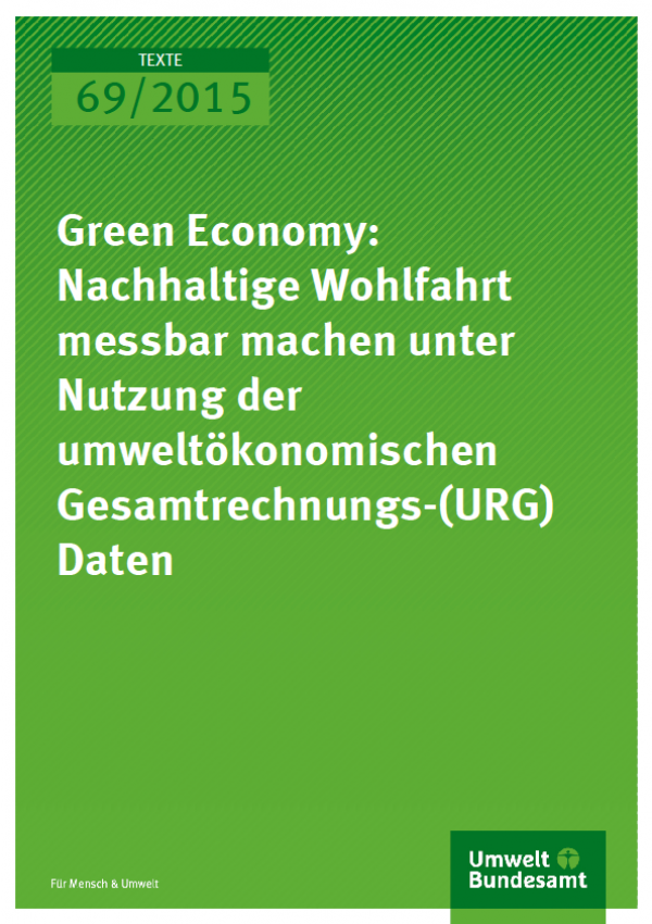 Cover Texte 69/2015 Green Economy: Nachhaltige Wohlfahrt messbar machen unter Nutzung der umweltökonomischen Gesamtrechnungs-(URG) Daten