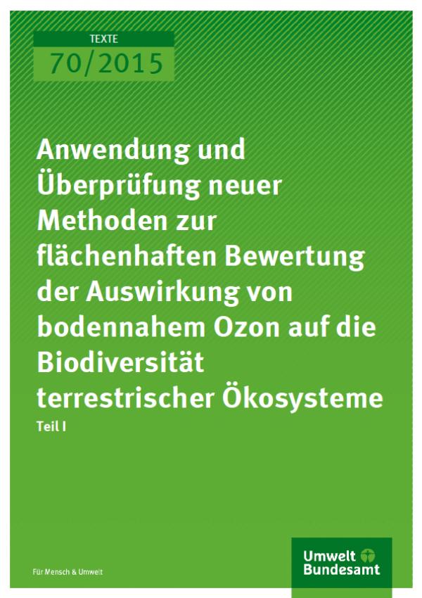 Cover Texte 70/2015 Anwendung und Überprüfung neuer Methoden zur flächenhaften Bewertung der Auswirkung von bodennahem Ozon auf die Biodiversität terrestrischer Ökosysteme