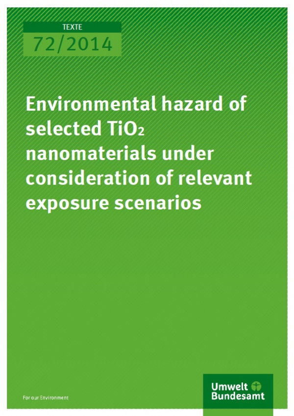 Cover Texte 72/2014 Environmental hazard of selected TiO2 nanomaterials under consideration of relevant exposure scenarios