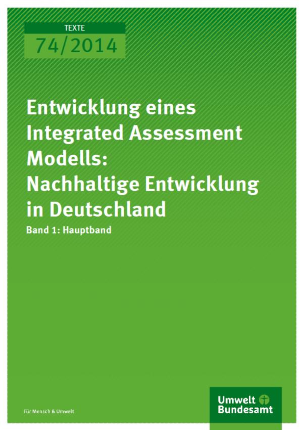 Cover Texte 74/2014 Entwicklung eines Integrated Assessment Modells: Nachhaltige Entwicklung in Deutschland