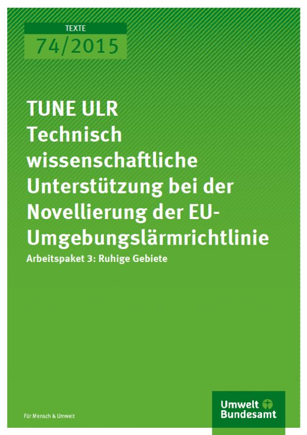 Cover Texte 74/2015 TUNE ULR Technisch wissenschaftliche Unterstützung bei der Novellierung der EU-Umgebungslärmrichtlinie