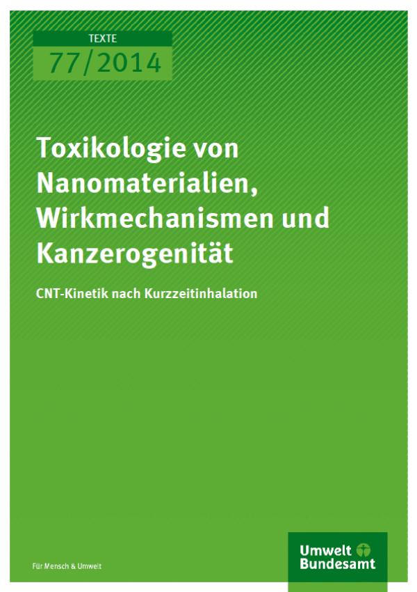 Cover Texte 77/2014 Toxikologie von Nanomaterialien, Wirkmechanismen und Kanzerogenität
