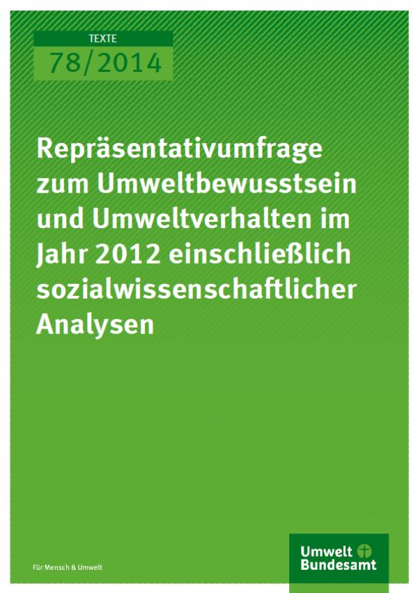 Cover Texte 78/2014 Repräsentativumfrage zum Umweltbewusstsein und Umweltverhalten im Jahr 2012 einschließlich sozialwissenschaftlicher Analysen