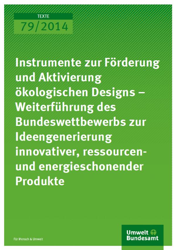 Cover Texte 79/2014 Instrumente zur Förderung und Aktivierung ökologischen Designs – Weiterführung des Bundeswettbewerbs zur Ideengenerierung innovativer, ressourcen- und energieschonender Produkte