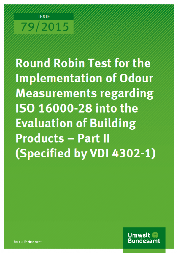 Cover Texte 79/2015 Round Robin Test for the Implementation of Odour Measurements regarding ISO 16000-28 into the Evaluation of Buildings Products – Part II (Specified by VDI 4302-1)