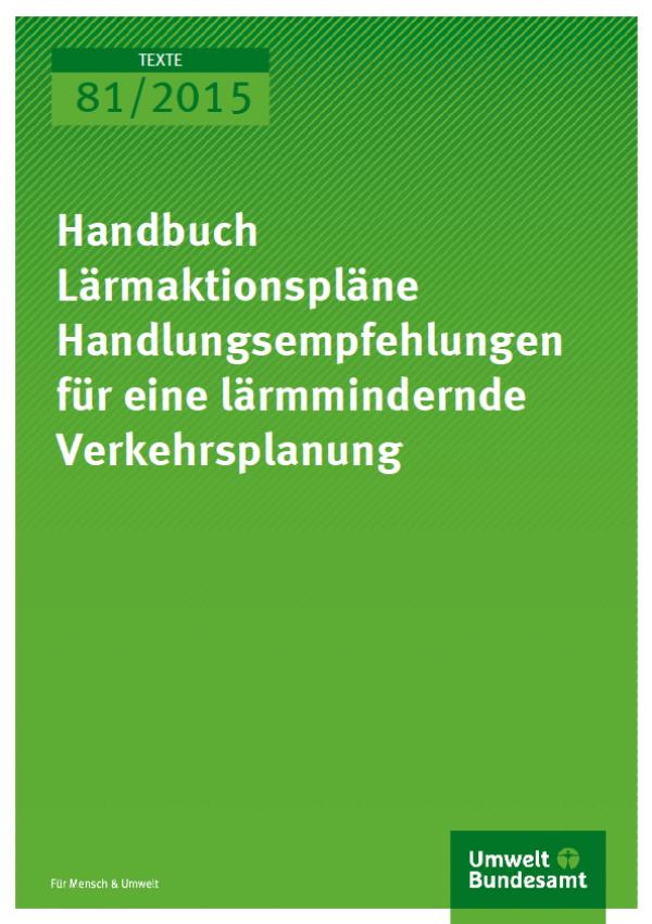 Cover Texte 81/2015 Handbuch Lärmaktionspläne Handlungsempfehlungen für eine lärmmindernde Verkehrsplanung