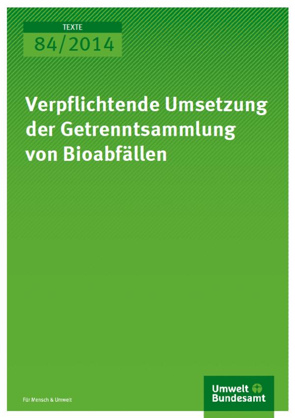 Cover Texte 84/2014 Verpflichtende Umsetzung der Getrenntsammlung von Bioabfällen