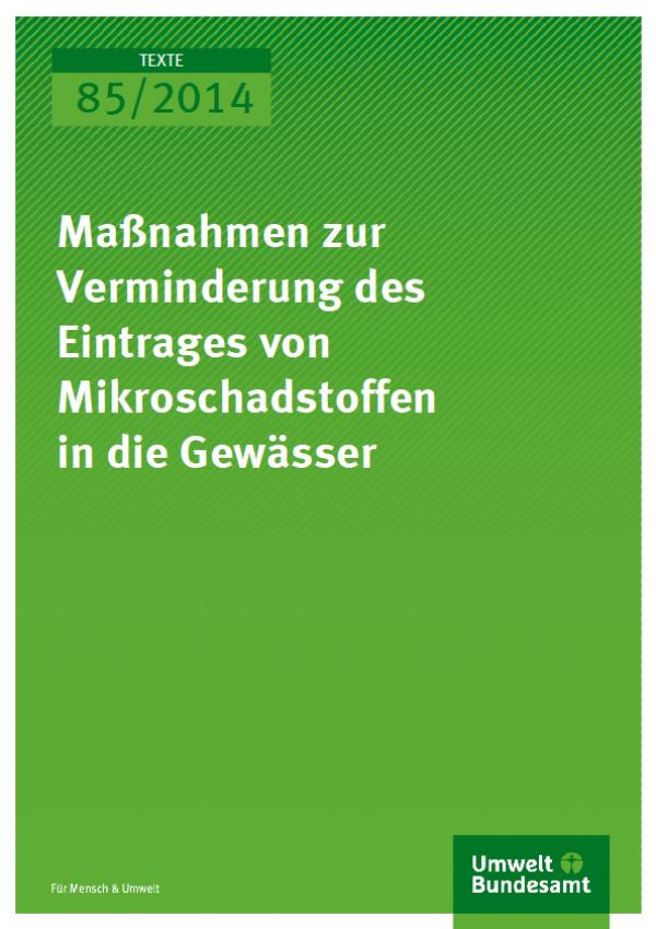 Cover Texte 85/2014 Maßnahmen zur Verminderung des Eintrages von Mikroschadstoffen in die Gewässer