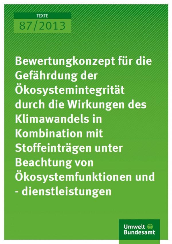 Cover Texte 87/2013 Bewertungskonzept für die Gefährdung der Ökosystemintegrität durch die Wirkungen des Klimawandels in Kombination mit Stoffeinträgen unter Beachtung von Ökosystemfunktionen und -dienstleistungen