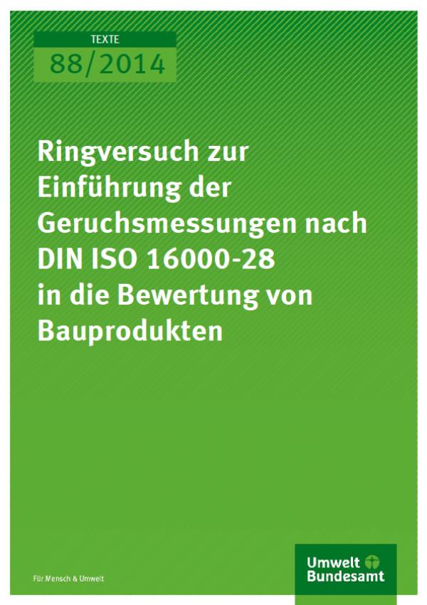 Cover Texte 88/2014 Ringversuch zur Einführung der Geruchsmessungen nach DIN ISO 16000-28 in die Bewertung von Bauprodukten