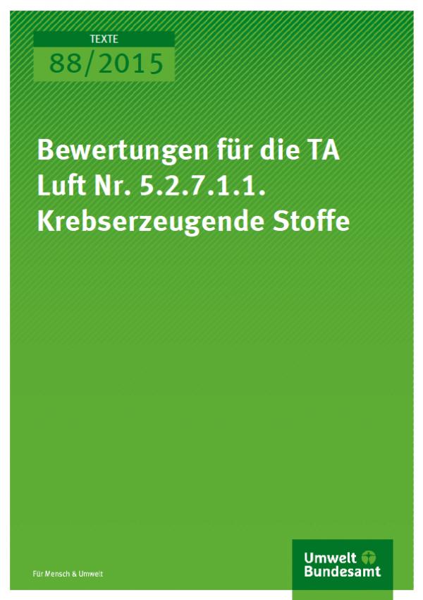 Cover Texte 88/2015 Bewertungen für die TA Luft Nr.5.2.7.1.1. Krebserzeugende Stoffe