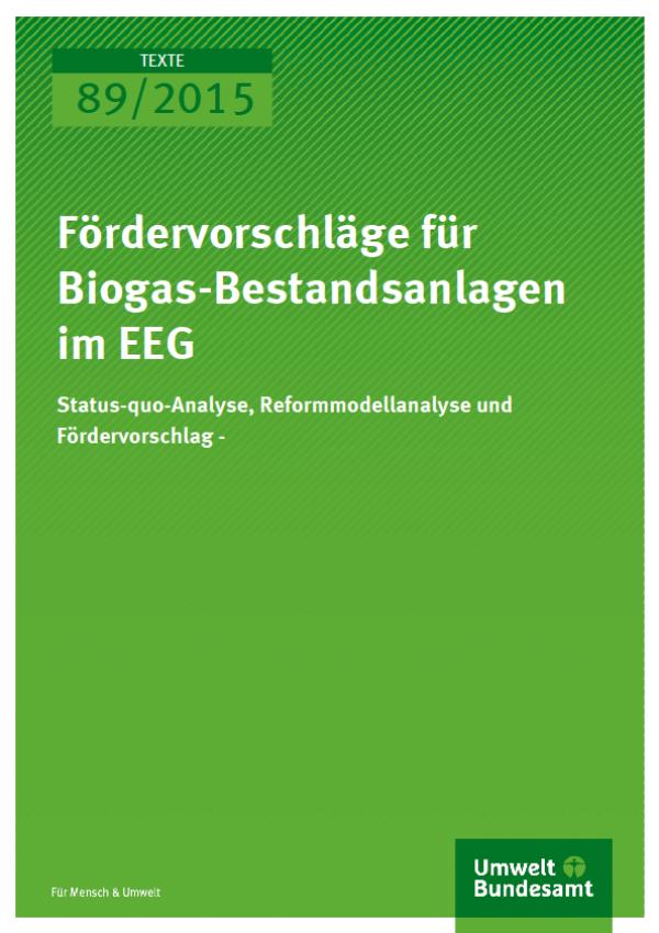 Cover Texte 89/2015 Fördervorschläge für Biogas-Bestandsanlagen im EEG