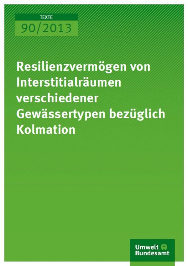 Cover Texte 90/2013 Resilienzvermögen von Interstitialräumen verschiedener Gewässertypen bezüglich Kolmation
