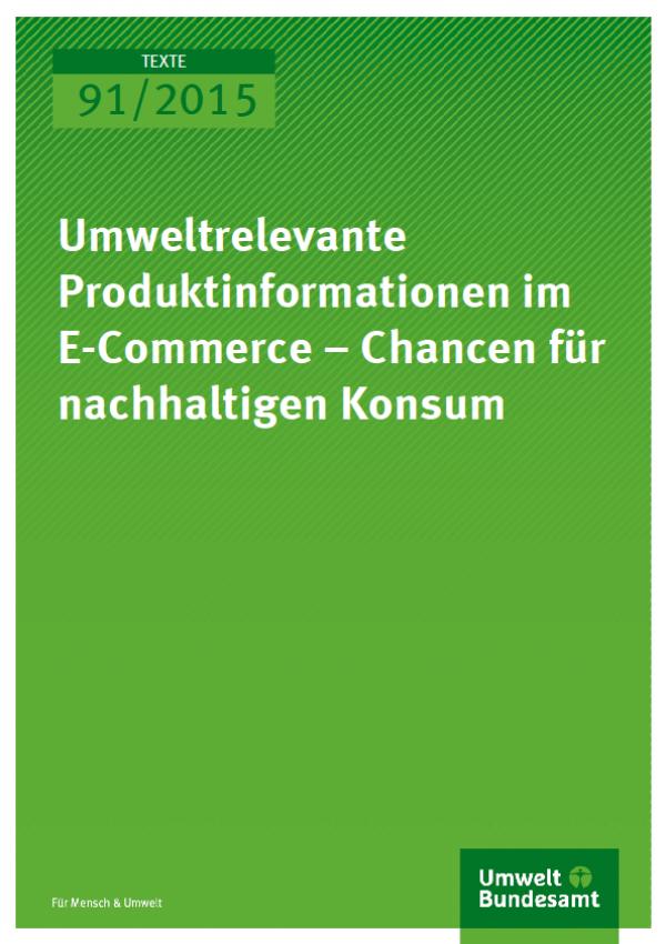 Cover Texte 91/2015 Umweltrelevante Produktinformationen im E-Commerce – Chancen für nachhaltigen Konsum