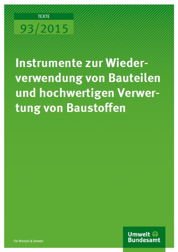 Cover Texte 93/2015 002208Instrumente zur Wiederverwendung von Bauteilen und hochwertigen Verwertung von Baustoffen
