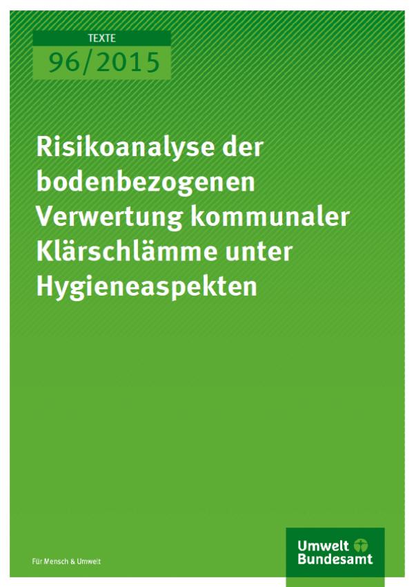 Cover Texte 96/2015 Risikoanalyse der bodenbezogenen Verwertung kommunaler Klärschlämme unter Hygieneaspekten