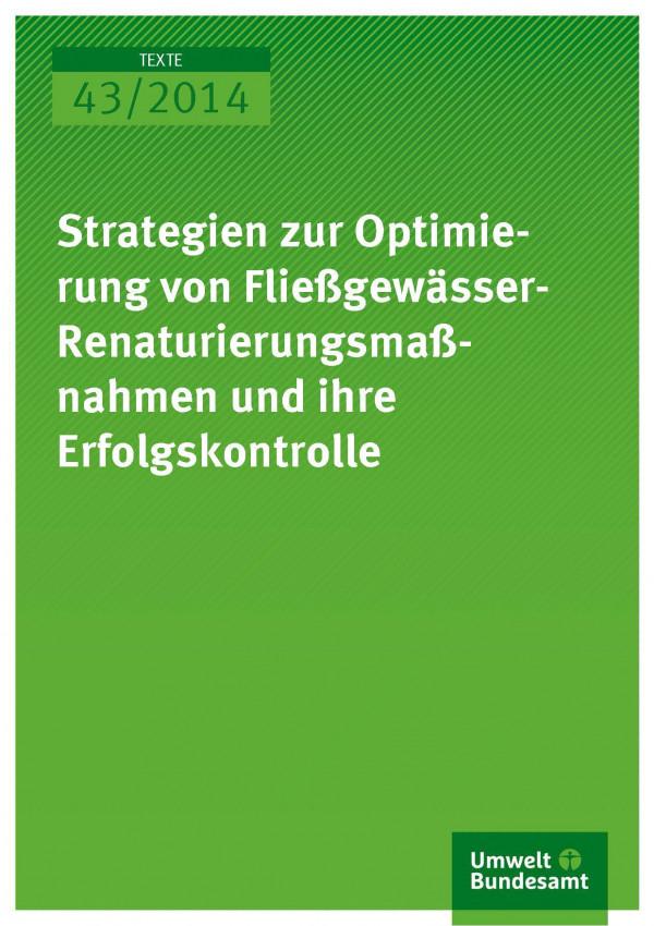 Cover Texte 43/2014 Strategien zur Optimierung von Fließgewässer- Renaturierungsmaßnahmen und ihre Erfolgskontrolle