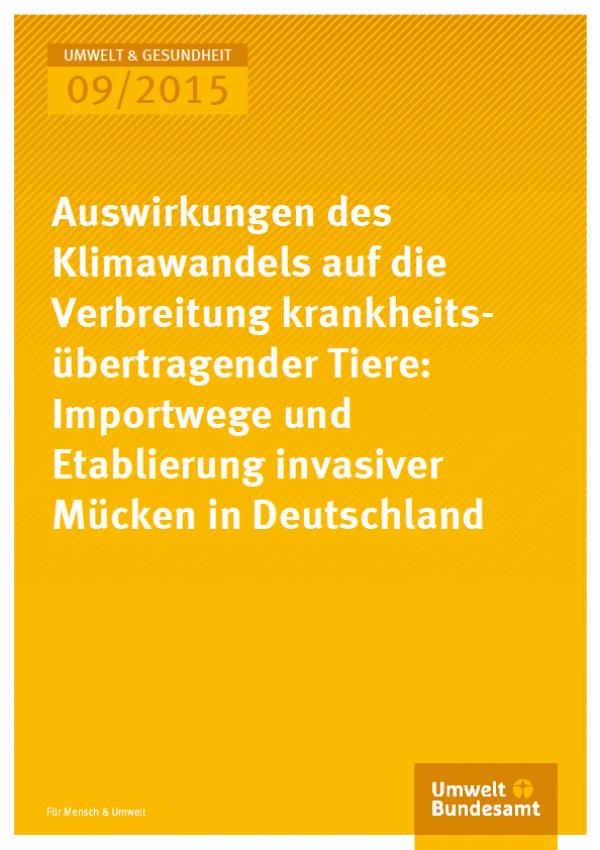 Cover Umwelt und Gesundheit 09/2015 Auswirkungen des Klimawandels auf die Verbreitung krankheitsübertragender Tiere: Importwege und Etablierung invasiver Mücken in Deutschland
