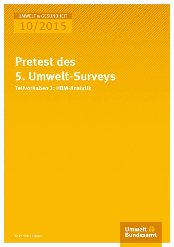 Cover Umwelt und Gesundheit 10/2015 Pretest des 5. Umwelt-Surveys Teilvorhaben 2: HBM-Analytik