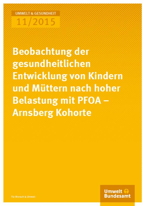 Cover Umwelt und Gesundheit 11/2015 Beobachtung der gesundheitlichen Entwicklung von Kindern und Müttern nach hoher Belastung mit PFOA – Arnsberg Kohorte