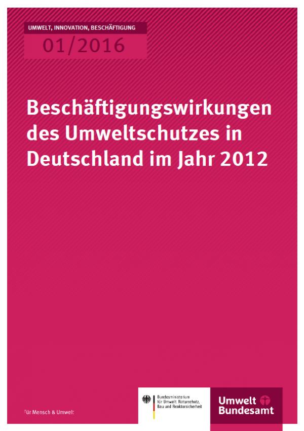 Cover Umwelt, Innovation, Beschäftigung 01/2016 Beschäftigungswirkungen des Umweltschutzes in Deutschland im Jahr 2012