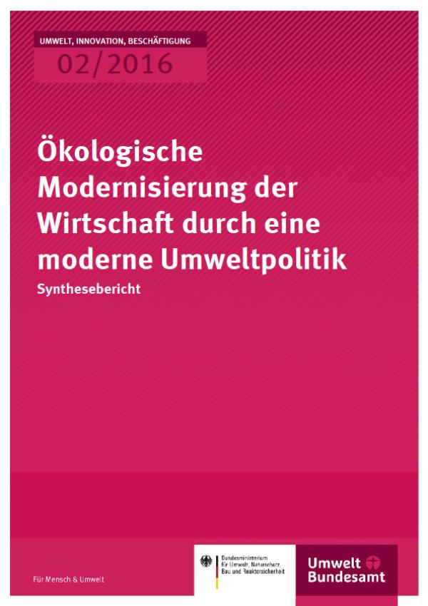 Cover Umwelt, Innovation, Beschäftigung 02/2016 Ökologische Modernisierung der Wirtschaft durch eine moderne Umweltpolitik