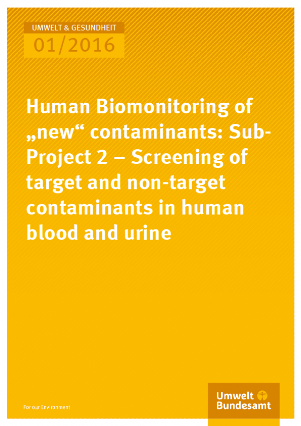 "Cover Umwelt und Gesundheit 01/2016 Human Biomonitoring of ""new"" contaminants: Sub-Project 2 – Screening of target and nontarget contaminants in human blood and urine"