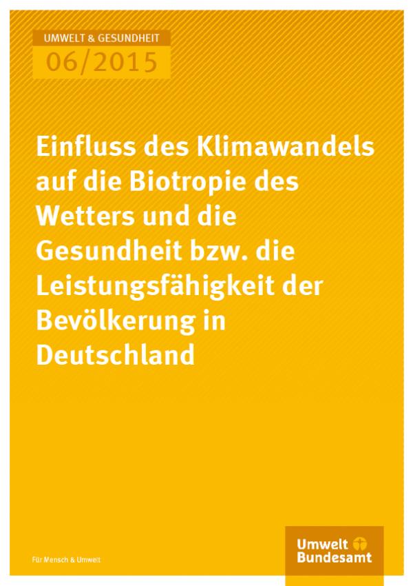 Umwelt und Gesundheit 06/2015 Einfluss des Klimawandels auf die Biotropie des Wetters und die Gesundheit bzw. die Leistungsfähigkeit der Bevölkerung in Deutschland