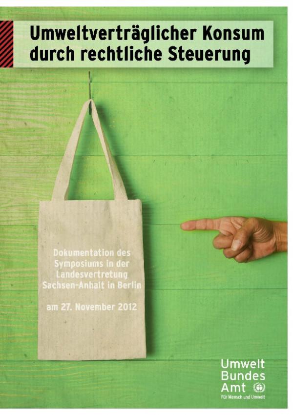 Cover Umweltverträglicher Konsum durch rechtliche Steuerung - Dokumentation des Symposiums in der Landesvetretung Sachsen-Anhalt in Berlin am 27. November 2012