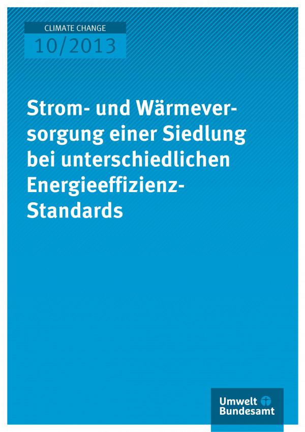 Cover Climate Change 10/2013 Strom- und Wärmeversorgung einer Siedlung bei unterschiedlichen Energieeffizienz-Standards