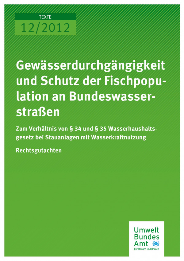 Publikation:Gewässerdurchgängigkeit und Schutz der Fischpopulation an Bundeswasserstraßen - Zum Verhältnis von § 34 und § 35 Wasserhaushaltsgesetz bei Stauanlagen mit Wasserkraftnutzung - Rechtsgutachten