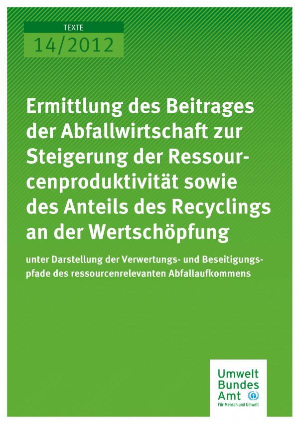Publikation:Ermittlung des Beitrages der Abfallwirtschaft zur Steigerung der Ressourcenproduktivität sowie des Anteils des Recyclings an der Wertschöpfung unter Darstellung der Verwertungs- und Beseitigungspfade des ressourcenrelevanten Abfallaufkommens