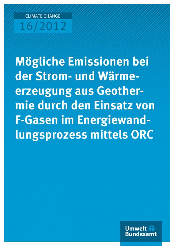 Publikation:Mögliche Emissionen bei der Strom- und Wärmeerzeugung aus Geothermie durch den Einsatz von F-Gasen im Energiewandlungsprozess mittels ORC