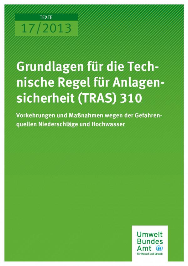 Publikation:Grundlagen für die Technische Regel für Anlagensicherheit (TRAS) 310:Vorkehrungen und Maßnahmen wegen der Gefahrenquellen Niederschläge und Hochwasser