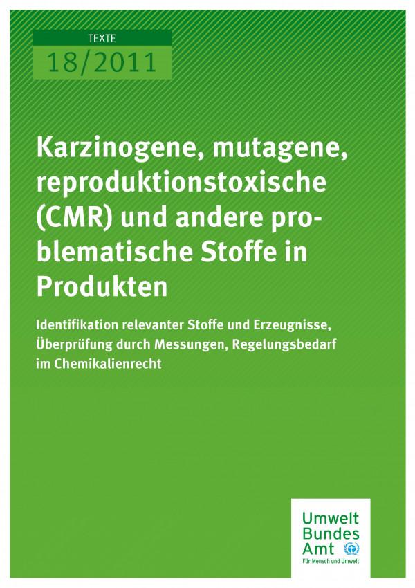 Publikation:Karzinogene, mutagene, reproduktionstoxische (CMR) und andere problematische Stoffe in Produkten - Identifikation relevanter Stoffe und Erzeugnisse, Überprüfung durch Messungen, Regelungsbedarf im Chemikalienrecht