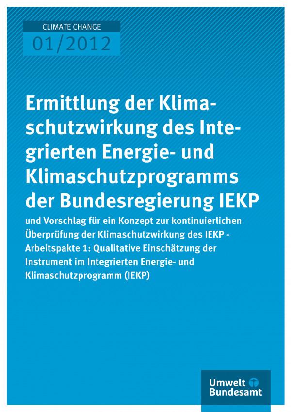 Publikation:Ermittlung der Klimaschutzwirkung des Integrierten Energie- und Klimaschutzprogramms der Bundesregierung IEKP und Vorschlag für ein Konzept zur kontinuierlichen Überprüfung der Klimaschutzwirkung des IEKP - Arbeitspaket 1: Qualitative Einsc