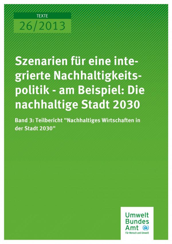 """Publikation:Szenarien für eine integrierte Nachhaltigkeitspolitik - am Beispiel: Die nachhaltige Stadt 2030 Band 3: Teilbericht """"Nachhaltiges Wirtschaften in der Stadt 2030"""""""