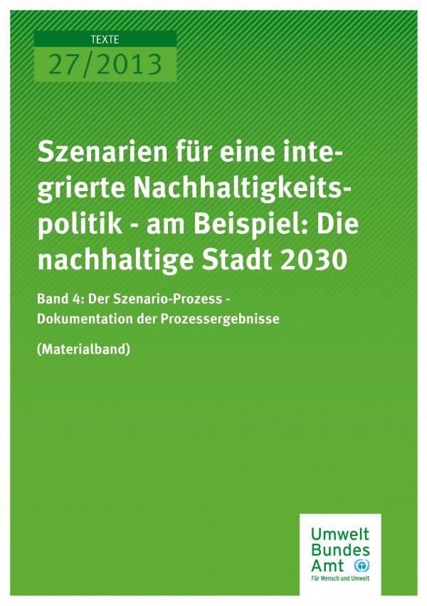 Publikation:Szenarien für eine integrierte Nachhaltigkeitspolitik - am Beispiel: Die nachhaltige Stadt 2030 Band 4: Der Szenario-Prozess - Dokumentation der Prozessergebnisse (Materialband)