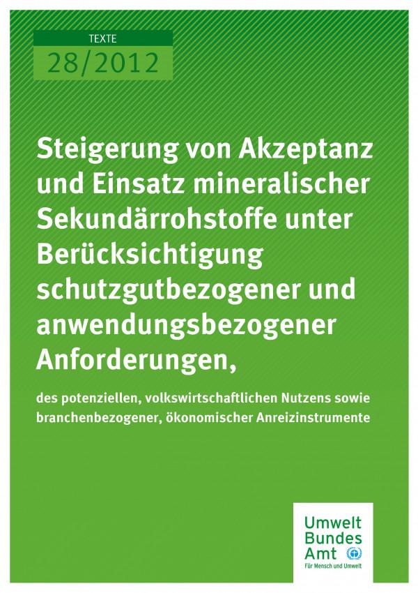 Publikation:Steigerung von Akzeptanz und Einsatz mineralischer Sekundärrohstoffe unter Berücksichtigung schutzgutbezogener und anwendungsbezogener Anforderungen, des potenziellen, volkswirtschaftlichen Nutzens sowie branchenbezogener, ökonomischer Anre