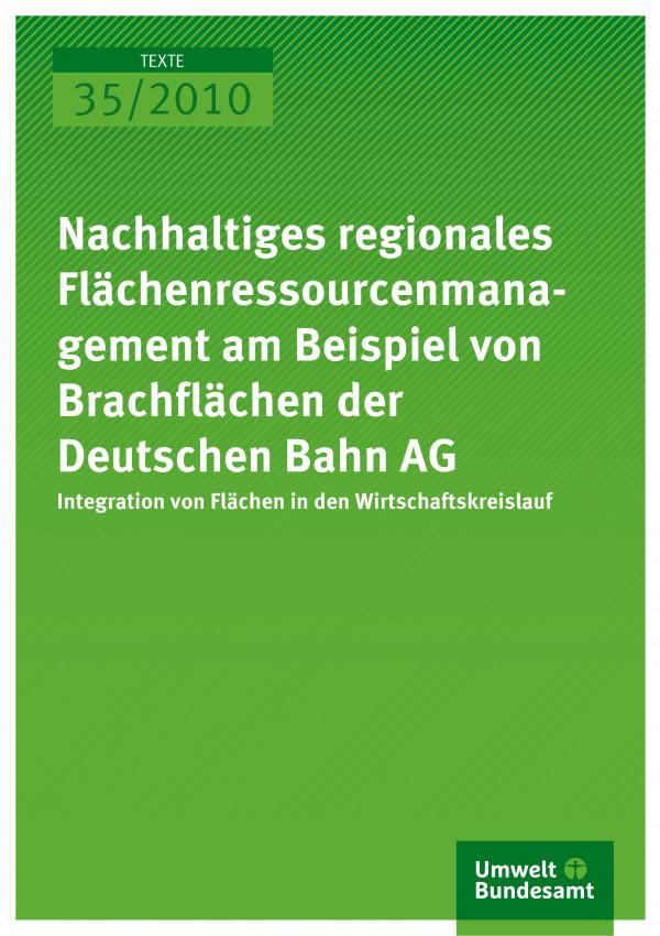 Publikation:Nachhaltiges regionales Flächenressourcenmanagement am Beispiel von Brachflächen der Deutschen Bahn AG - Integration von Flächen in den Wirtschaftskreislauf