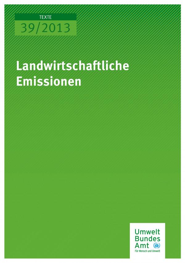 """Cover Texte 39/2013 Landwirtschaftliche Emissionen. Teilbericht zum F&E-Vorhaben """"Strategien zur Verminderung der Feinstaubbelastung - PAREST"""""""