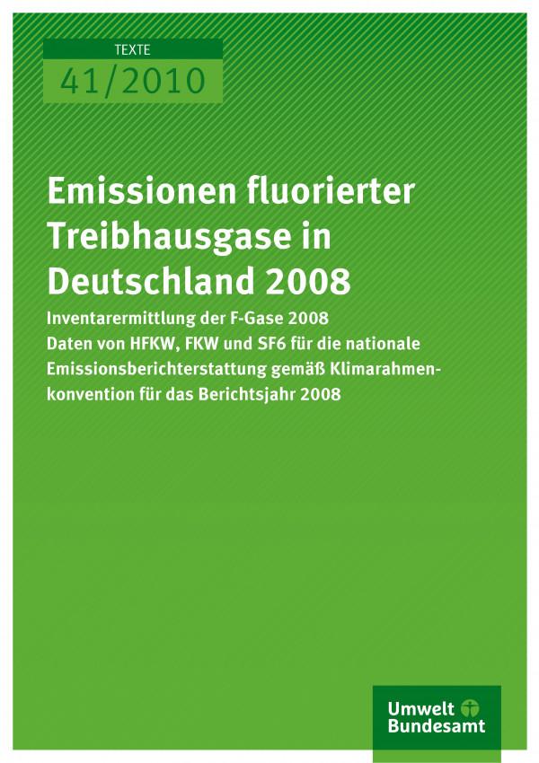 Publikation:Emissionen fluorierter Treibhausgase in Deutschland 2008Inventarermittlung der F-Gase 2008 Daten von HFKW, FKW und SF6 für die nationale Emissionsberichterstattung gemäß Klimarahmenkonvention für das Berichtsjahr 2008
