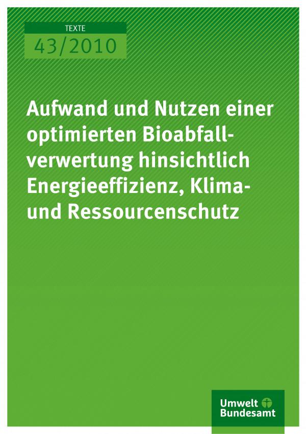 Publikation:Aufwand und Nutzen einer optimierten Bioabfallverwertung hinsichtlich Energieeffizienz, Klima- und Ressourcenschutz