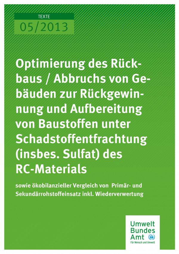 Publikation:Optimierung des Rückbaus/Abbaus von Gebäuden zur Rückgewinnung und Aufbereitung von Baustoffen unter Schadstoffentfrachtung (insbes. Sulfat) des RC-Materials sowie ökobilanzieller Vergleich von Primär- und Sekundärrohstoffeinsatz inkl. W