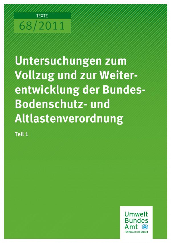 Publikation:Untersuchungen zum Vollzug und zur Weiterentwicklung der Bundes-Bodenschutz- und Altlastenverordnung - Teil 1