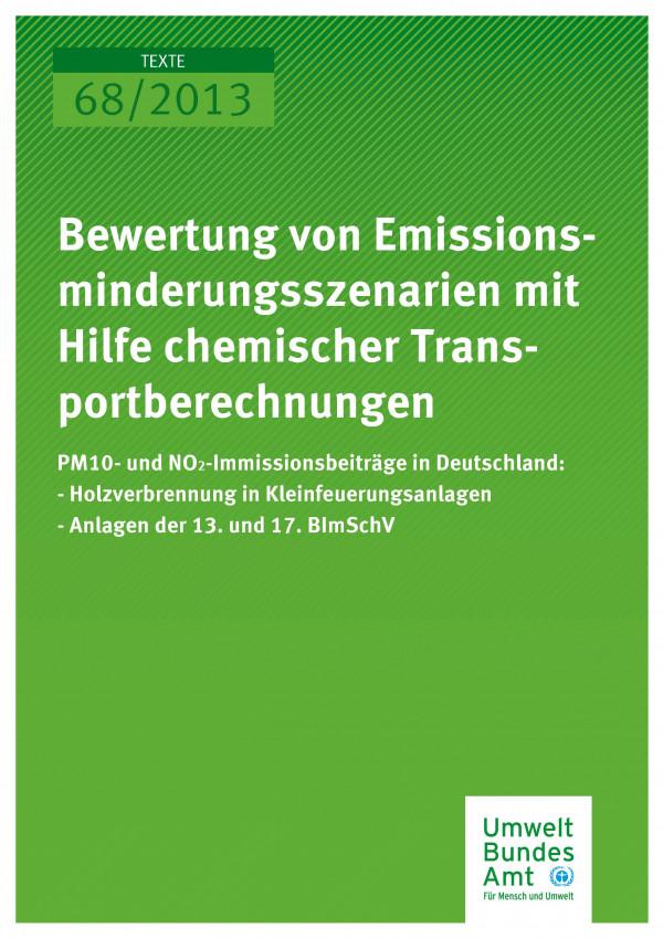 Cover Texte 68/2013 Bewertung von Emissionsminderungsszenarien mit Hilfe chemischer Transportberechnungen: PM10- und NO2-Immissionsbeiträge in Deutschland
